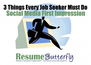 3 Things Every Job Seeker Must Do Social Media First Impression - Resume Butterfly - Blog Google Yourself Facebook LinkedIn