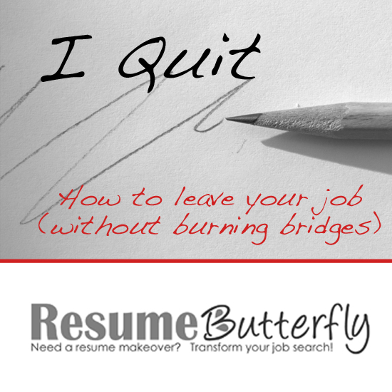 I Quit - Leave your job without burning bridges resumebutterfly.com