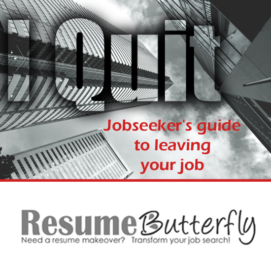 I Quit - jobseekers guide to leaving your job - resumebutterfly