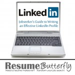 Jobseekers Guide to Writing an Effective LinkedIn Profile - Job Search Advice from ResumeButterfly.com
