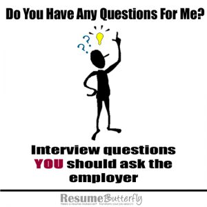 Interview Questions YOU should ask the employer Job Search Advice from ResumeButterfly.com