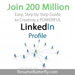 Step by Step Guide to the New LinkedIn Profile Join 200 Million - Job Search Advice from ResumeButterfly.com