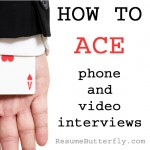 How to ACE phone and video interviews - ResumeButterfly Job Search Advice